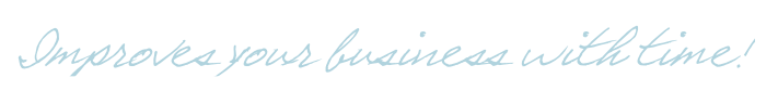 Improves your business with time!